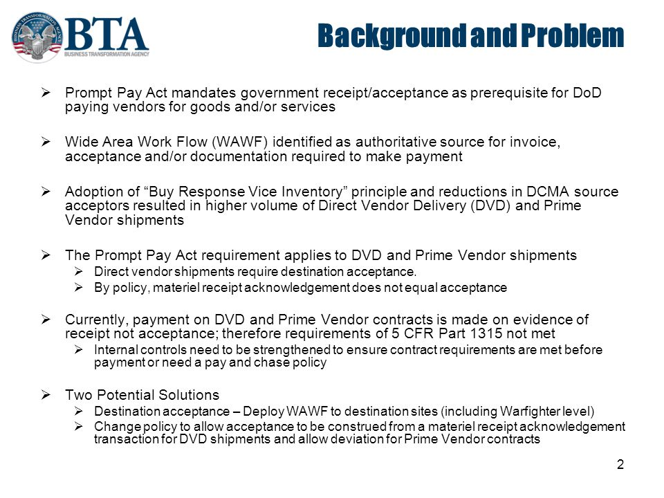 2 Background and Problem  Prompt Pay Act mandates government receipt/acceptance as prerequisite for DoD paying vendors for goods and/or services  Wi
