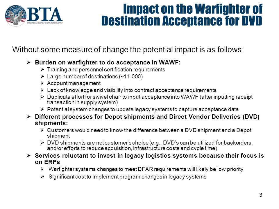 3 Impact on the Warfighter of Destination Acceptance for DVD Without some measure of change the potential impact is as follows:  Burden on warfighter