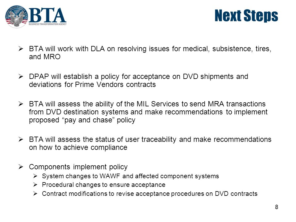 8 Next Steps  BTA will work with DLA on resolving issues for medical, subsistence, tires, and MRO  DPAP will establish a policy for acceptance on DV