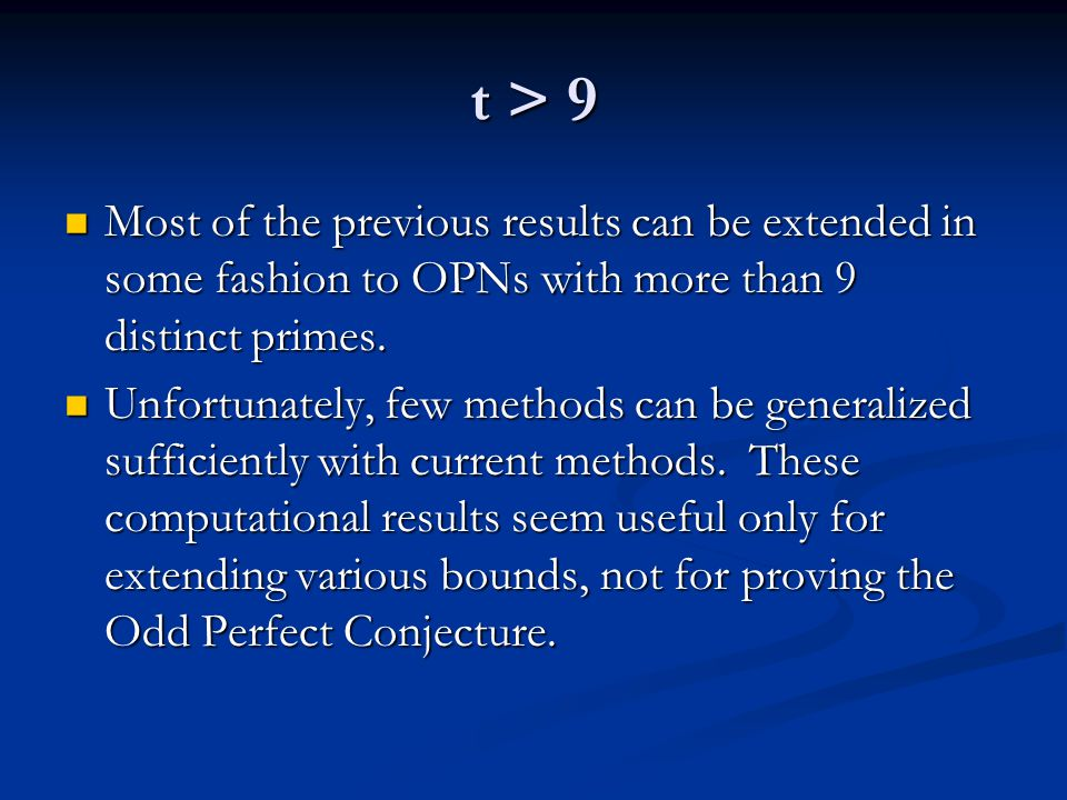 t > 9 Most of the previous results can be extended in some fashion to OPNs with more than 9 distinct primes.