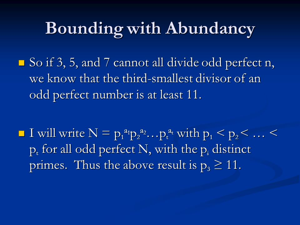 Bounding with Abundancy So if 3, 5, and 7 cannot all divide odd perfect n, we know that the third-smallest divisor of an odd perfect number is at least 11.