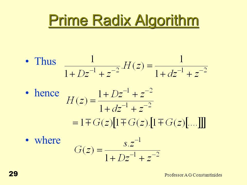 Professor A G Constantinides 29 Prime Radix Algorithm Thus hence where