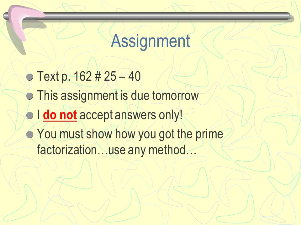 Assignment Text p. 162 # 25 – 40 This assignment is due tomorrow I do not accept answers only.