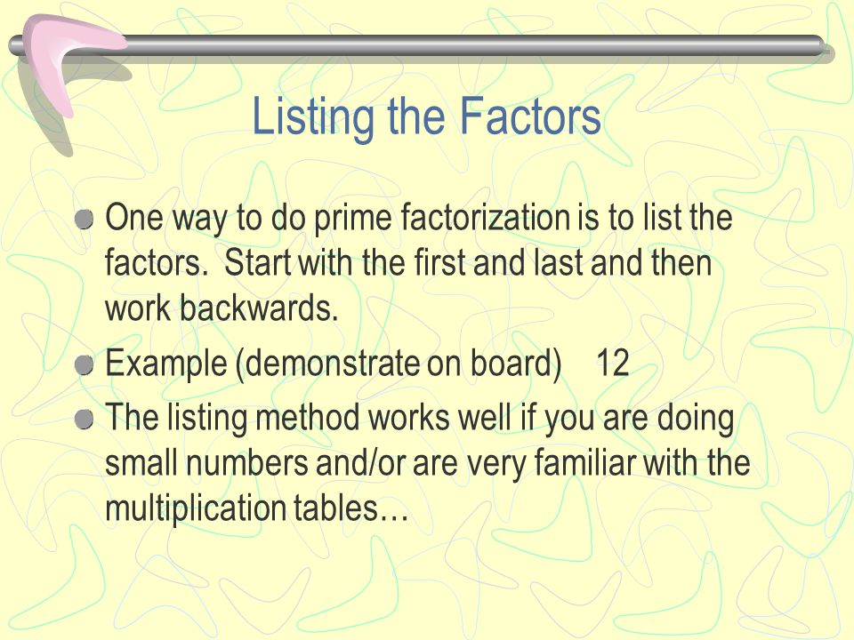 Listing the Factors One way to do prime factorization is to list the factors.