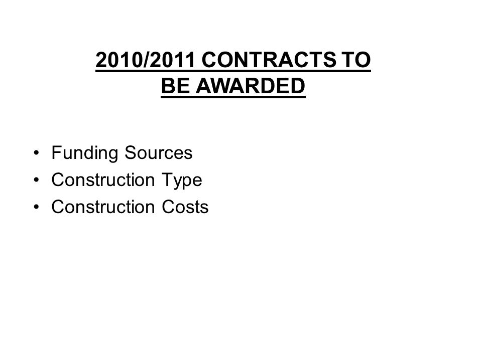 Funding Sources Construction Type Construction Costs 2010/2011 CONTRACTS TO BE AWARDED