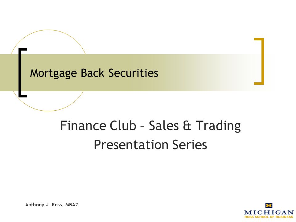 Anthony J.Ross, MBA2 What are Mortgage Back Securities.