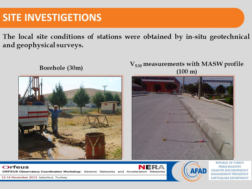 REPUBLIC OF TURKEY PRIME MINISTRY DISASTER AND EMERGENCY MANAGEMENT PRESIDENCY EARTHQUAKE DEPARTMENT SITE INVESTIGETIONS The local site conditions of stations were obtained by in-situ geotechnical and geophysical surveys.
