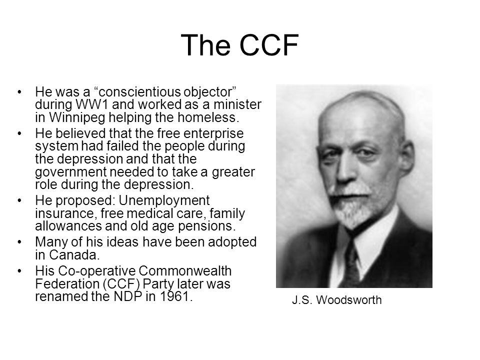 The CCF He was a conscientious objector during WW1 and worked as a minister in Winnipeg helping the homeless.