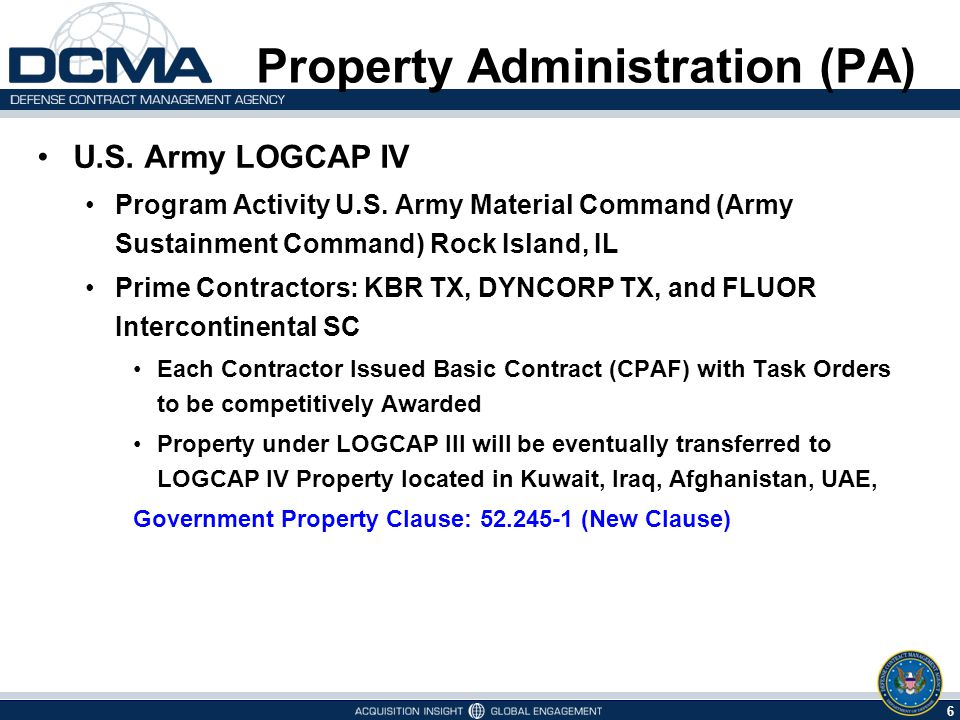 6 5/9/2015 U.S. Army LOGCAP IV Program Activity U.S. Army Material Command (Army Sustainment Command) Rock Island, IL Prime Contractors: KBR TX, DYNCO