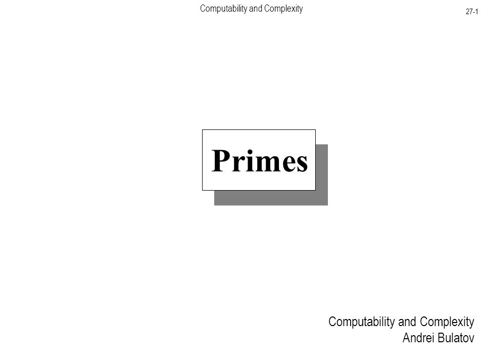 Computability and Complexity 27-12 Let d be a nonwitness of the second type such that the –1 appears in the largest position in the sequence Let and Since n is composite, n = qr for some coprime q and r Note that and By the Chinese Reminder Theorem, there is t such that therefore Hence t is a witness, because but