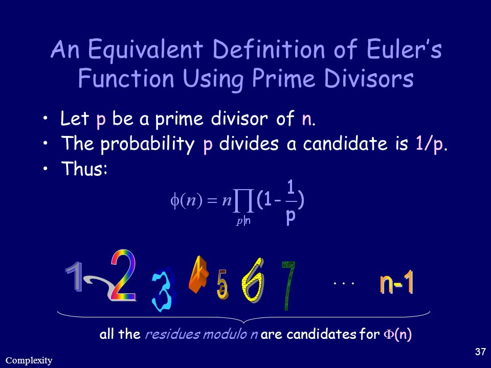 Complexity 37 An Equivalent Definition of Euler's Function Using Prime Divisors Let p be a prime divisor of n. The probability p divides a candidate i