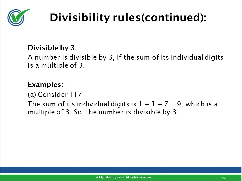 Divisibility rules(continued): Divisible by 3: A number is divisible by 3, if the sum of its individual digits is a multiple of 3. Examples: (a) Consi