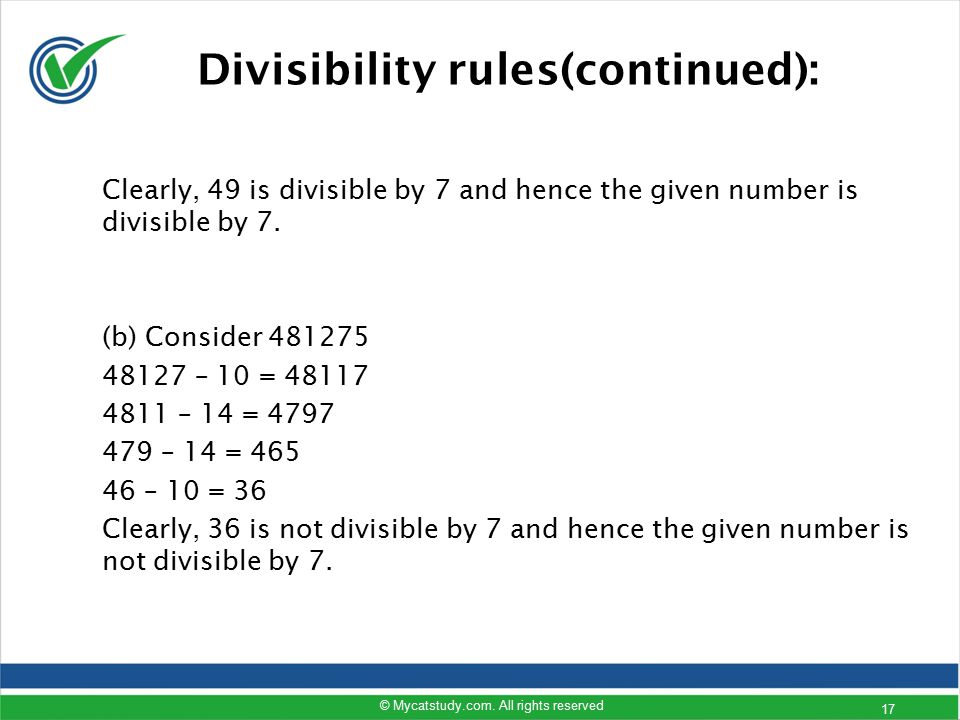 Clearly, 49 is divisible by 7 and hence the given number is divisible by 7. (b) Consider 481275 48127 – 10 = 48117 4811 – 14 = 4797 479 – 14 = 465 46