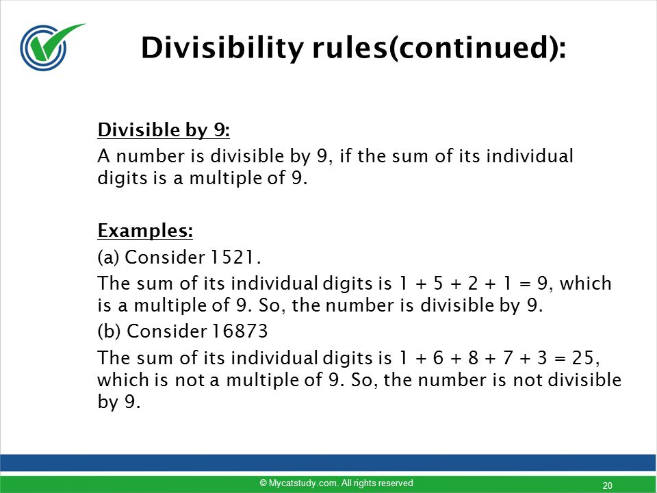 Divisibility rules(continued): Divisible by 9: A number is divisible by 9, if the sum of its individual digits is a multiple of 9. Examples: (a) Consi