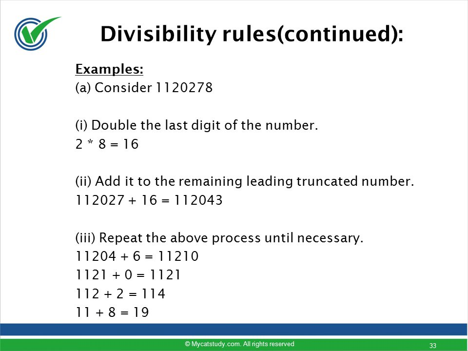 Examples: (a) Consider 1120278 (i) Double the last digit of the number. 2 * 8 = 16 (ii) Add it to the remaining leading truncated number. 112027 + 16