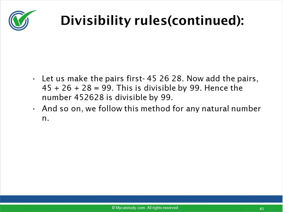 Let us make the pairs first- 45 26 28. Now add the pairs, 45 + 26 + 28 = 99. This is divisible by 99. Hence the number 452628 is divisible by 99. And