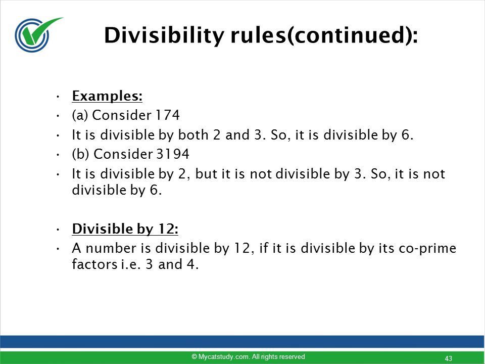 Examples: (a) Consider 174 It is divisible by both 2 and 3. So, it is divisible by 6. (b) Consider 3194 It is divisible by 2, but it is not divisible