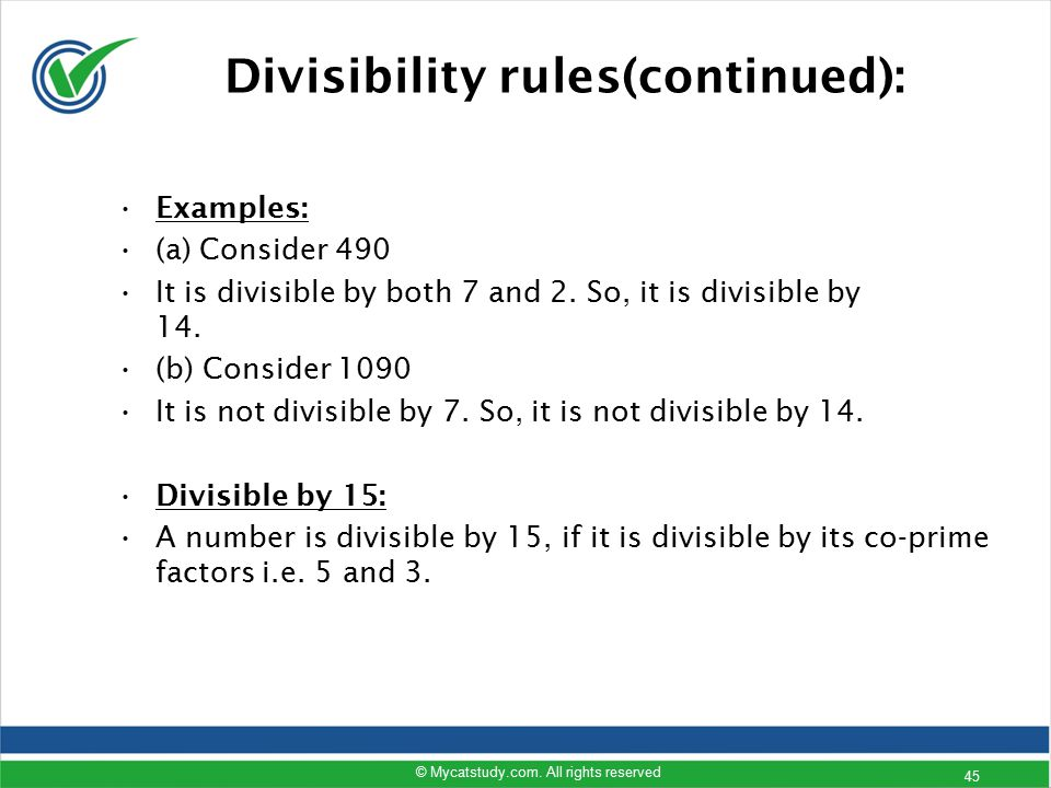 Examples: (a) Consider 490 It is divisible by both 7 and 2. So, it is divisible by 14. (b) Consider 1090 It is not divisible by 7. So, it is not divis