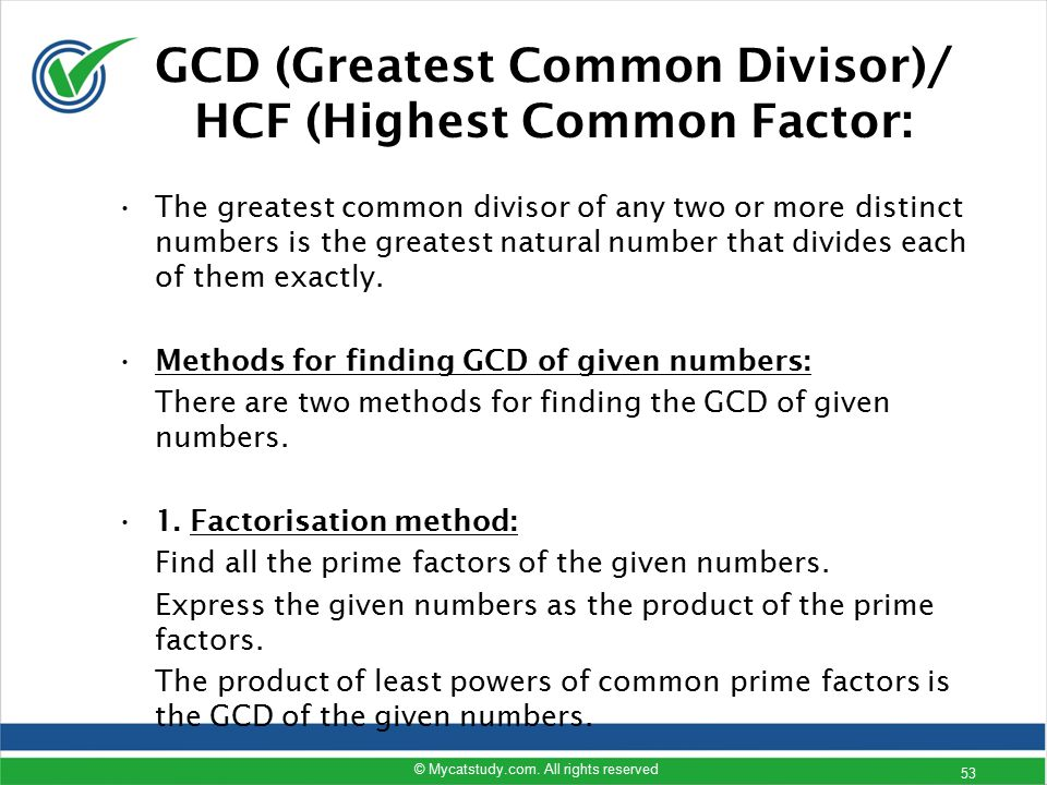 GCD (Greatest Common Divisor)/ HCF (Highest Common Factor: The greatest common divisor of any two or more distinct numbers is the greatest natural num