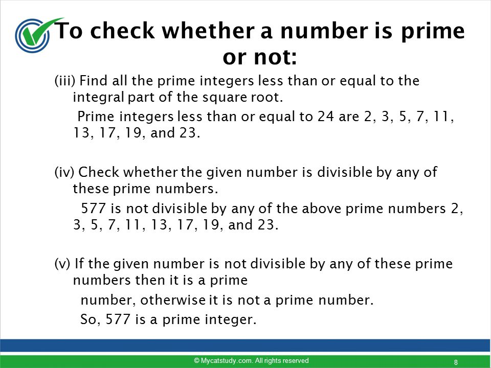 (iii) Find all the prime integers less than or equal to the integral part of the square root. Prime integers less than or equal to 24 are 2, 3, 5, 7,