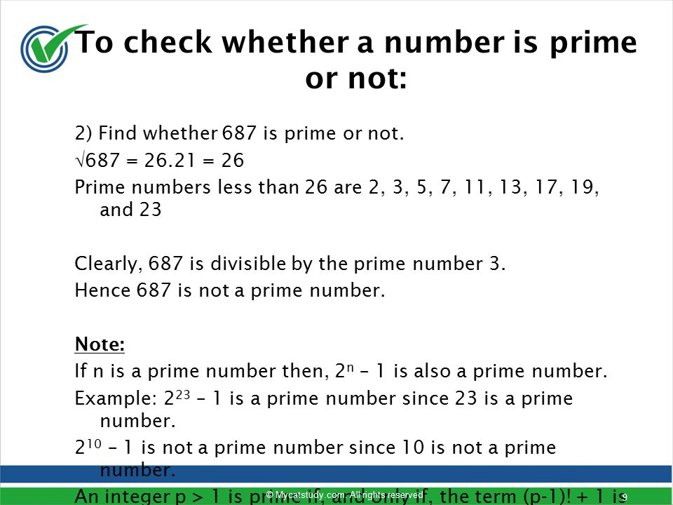 2) Find whether 687 is prime or not.  687 = 26.21 = 26 Prime numbers less than 26 are 2, 3, 5, 7, 11, 13, 17, 19, and 23 Clearly, 687 is divisible by