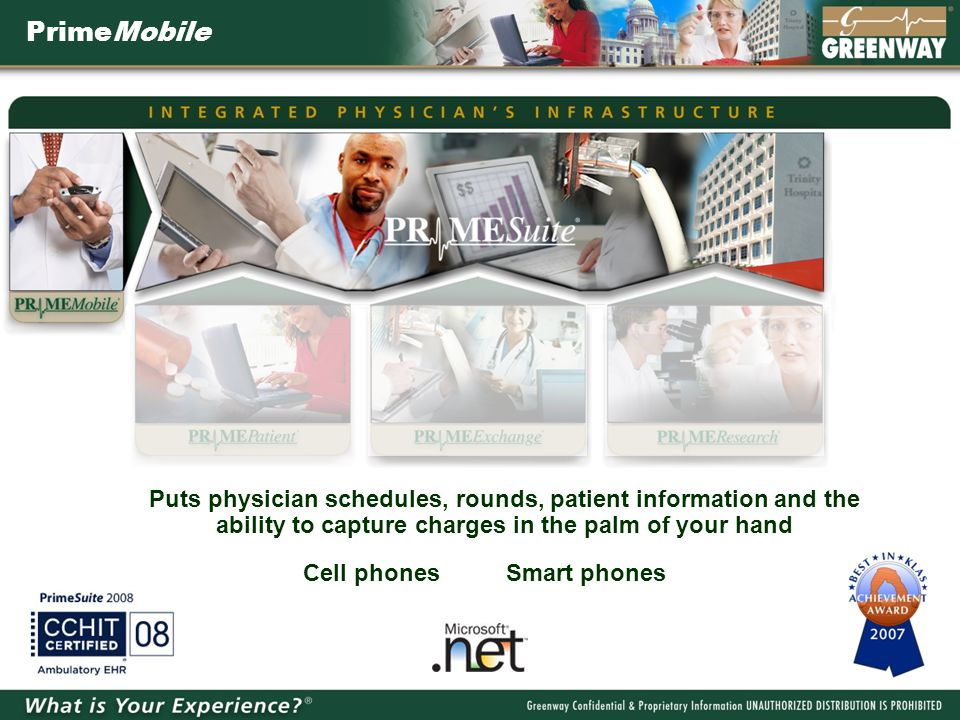 PrimeMobile Puts physician schedules, rounds, patient information and the ability to capture charges in the palm of your hand Cell phones Smart phones