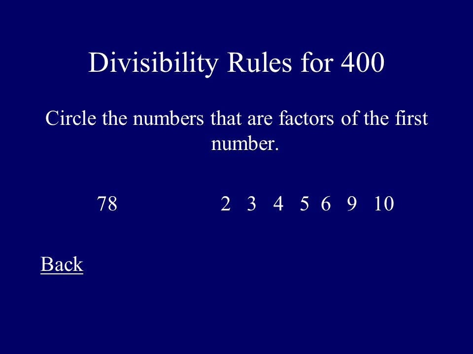 Divisibility Rules for 400 Circle the numbers that are factors of the first number.
