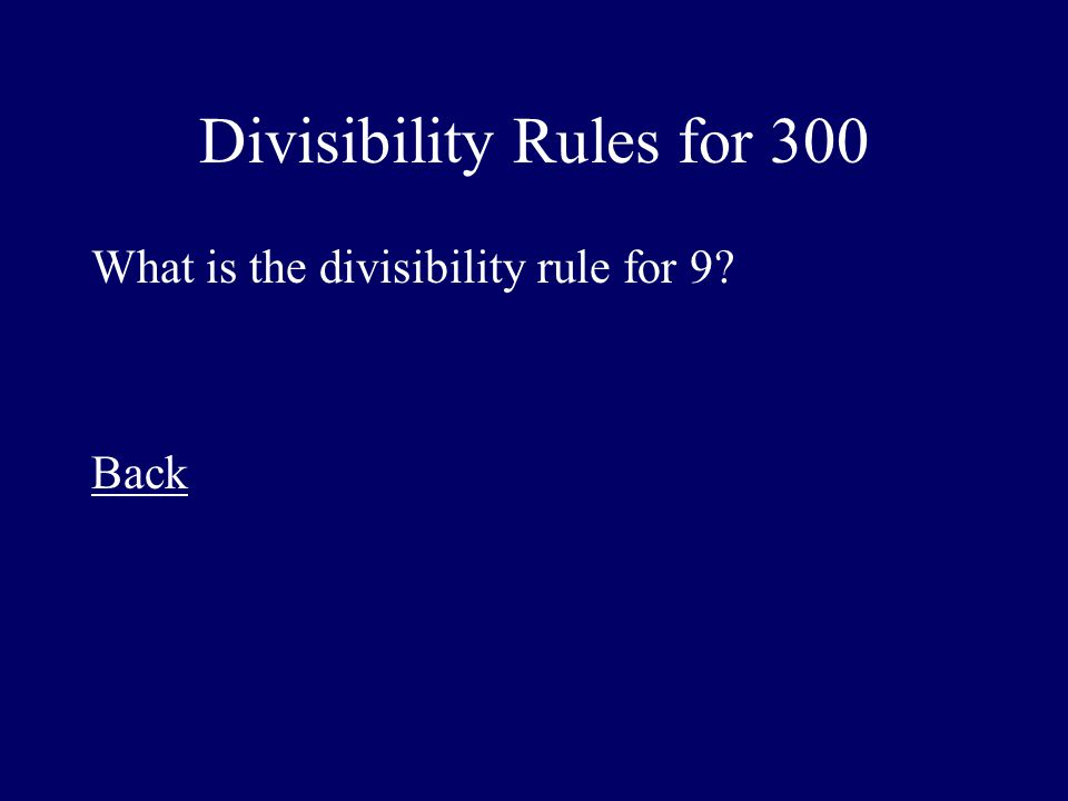 Divisibility Rules for 300 What is the divisibility rule for 9? Back
