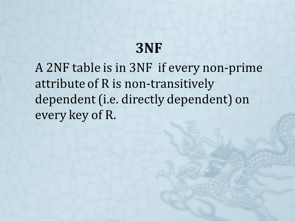 3NF A 2NF table is in 3NF if every non-prime attribute of R is non-transitively dependent (i.e.
