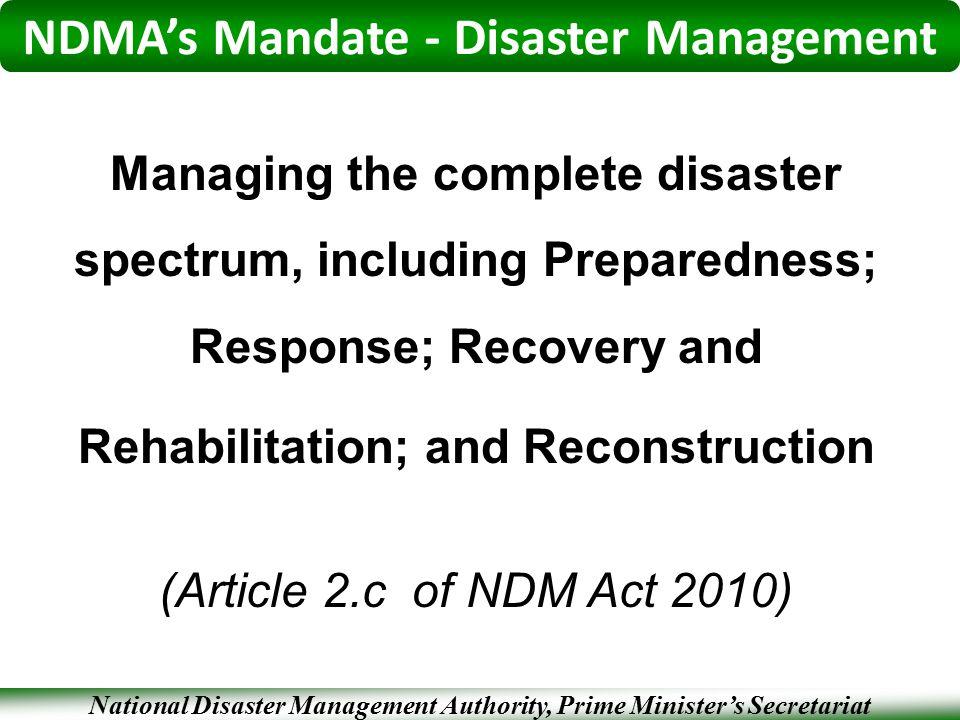 National Disaster Management Authority, Prime Minister's Secretariat NDMA's Mandate - Disaster Management Managing the complete disaster spectrum, inc