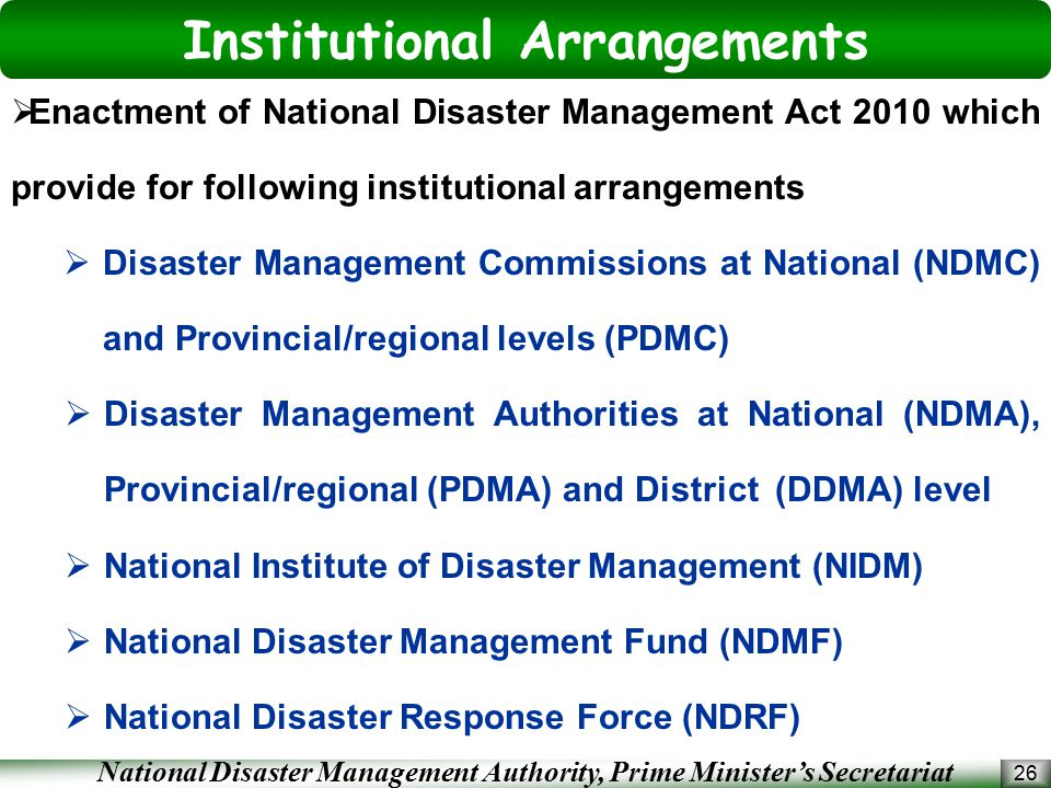 National Disaster Management Authority, Prime Minister's Secretariat 26  Enactment of National Disaster Management Act 2010 which provide for followi