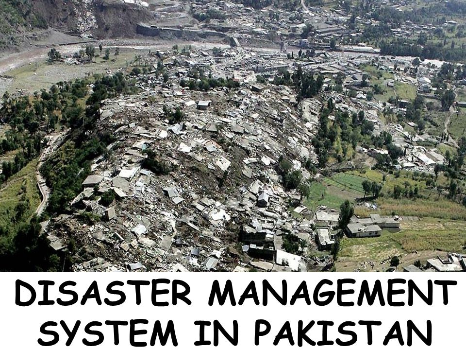 National Disaster Management Authority, Prime Minister's Secretariat DISASTER MANAGEMENT SYSTEM IN PAKISTAN