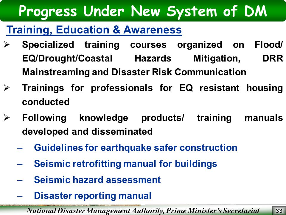 National Disaster Management Authority, Prime Minister's Secretariat Progress Under New System of DM 33 Training, Education & Awareness  Specialized