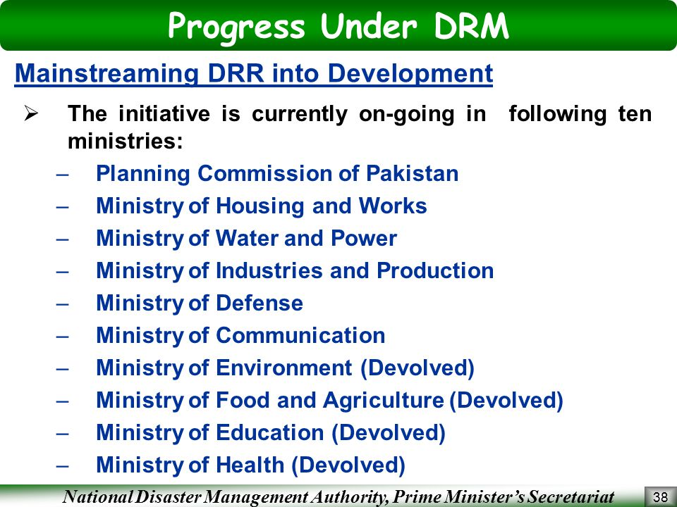 National Disaster Management Authority, Prime Minister's Secretariat Progress Under DRM 38 Mainstreaming DRR into Development  The initiative is curr