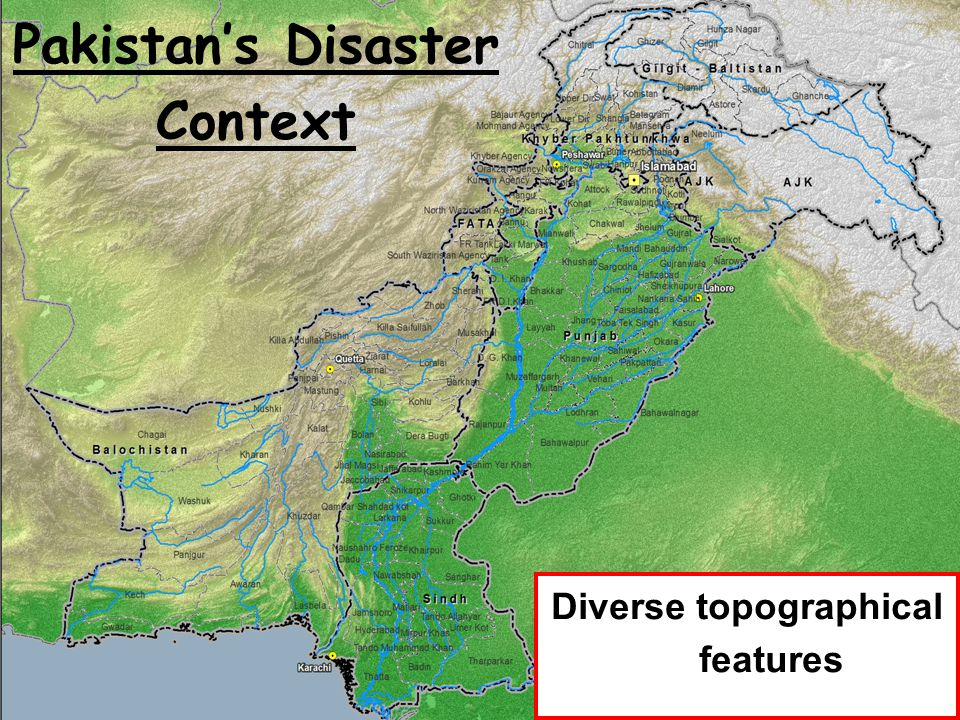 National Disaster Management Authority, Prime Minister's Secretariat 4 Pakistan's Disaster Context Diverse topographical features