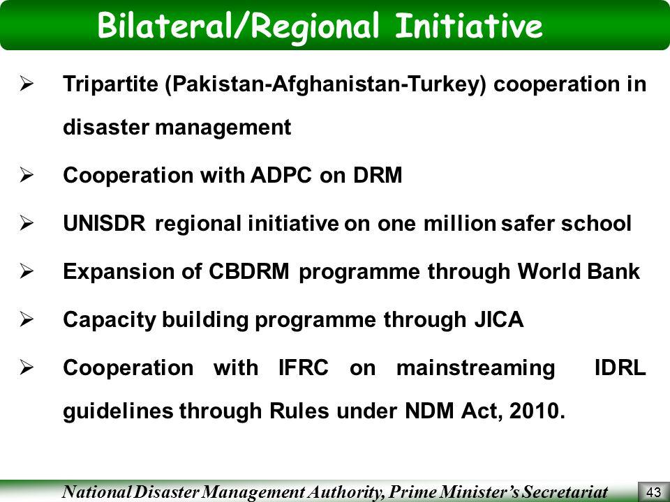 National Disaster Management Authority, Prime Minister's Secretariat Bilateral/Regional Initiative 43  Tripartite (Pakistan-Afghanistan-Turkey) coope