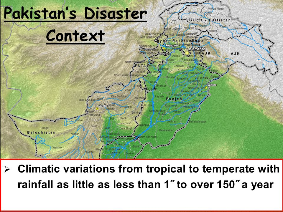 National Disaster Management Authority, Prime Minister's Secretariat 5 Pakistan's Disaster Context  Climatic variations from tropical to temperate wi