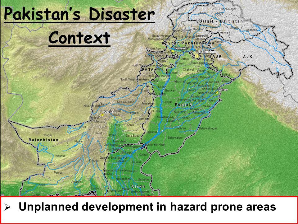 National Disaster Management Authority, Prime Minister's Secretariat 7 Pakistan's Disaster Context  Unplanned development in hazard prone areas