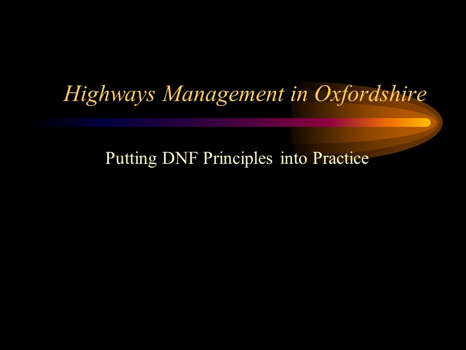 Highways Management in Oxfordshire Putting DNF Principles into Practice
