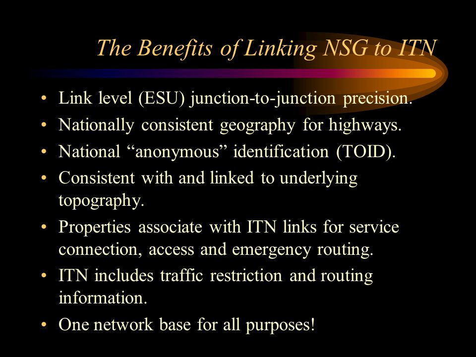 """The Benefits of Linking NSG to ITN Link level (ESU) junction-to-junction precision. Nationally consistent geography for highways. National """"anonymous"""""""