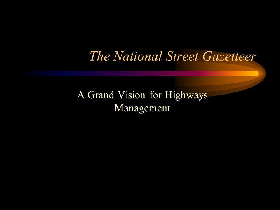 The National Street Gazetteer A Grand Vision for Highways Management