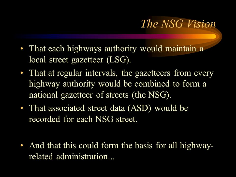 The NSG Vision That each highways authority would maintain a local street gazetteer (LSG).