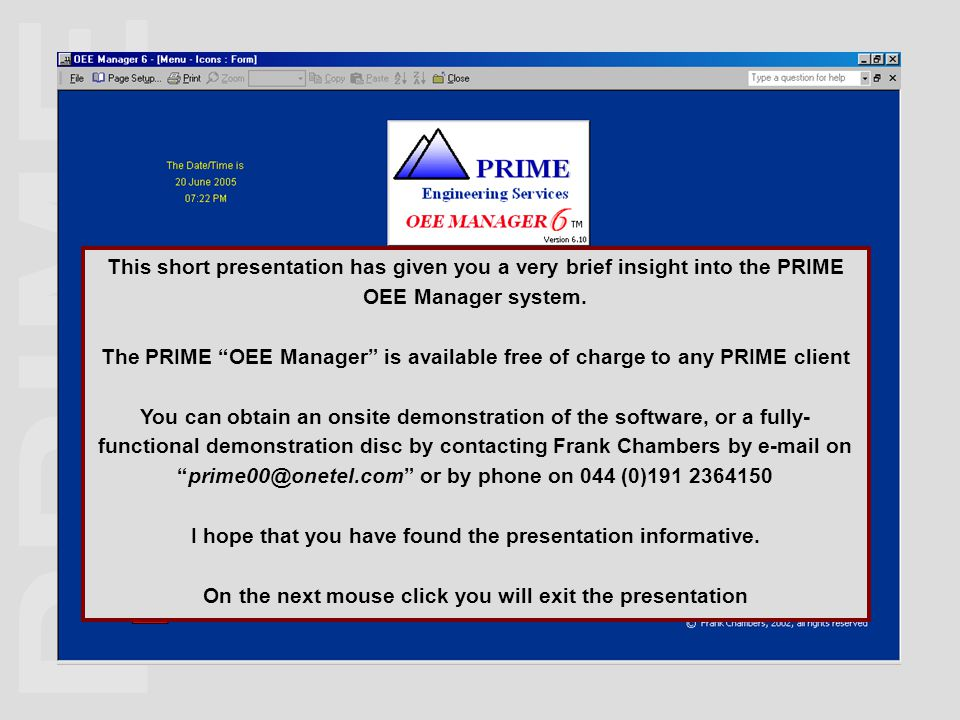 """This short presentation has given you a very brief insight into the PRIME OEE Manager system. The PRIME """"OEE Manager"""" is available free of charge to a"""