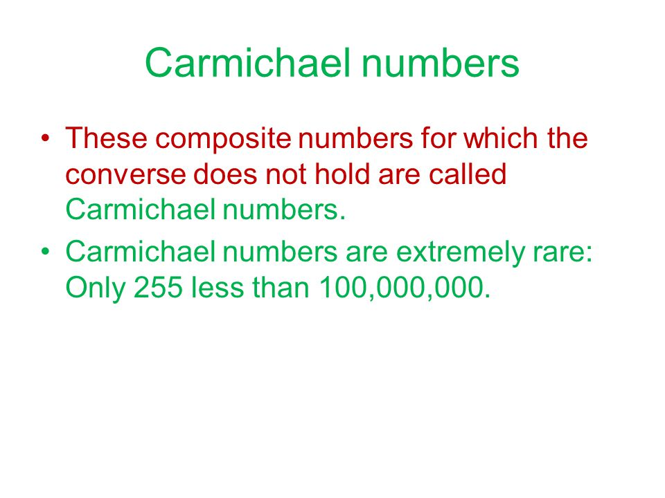 Carmichael numbers These composite numbers for which the converse does not hold are called Carmichael numbers.