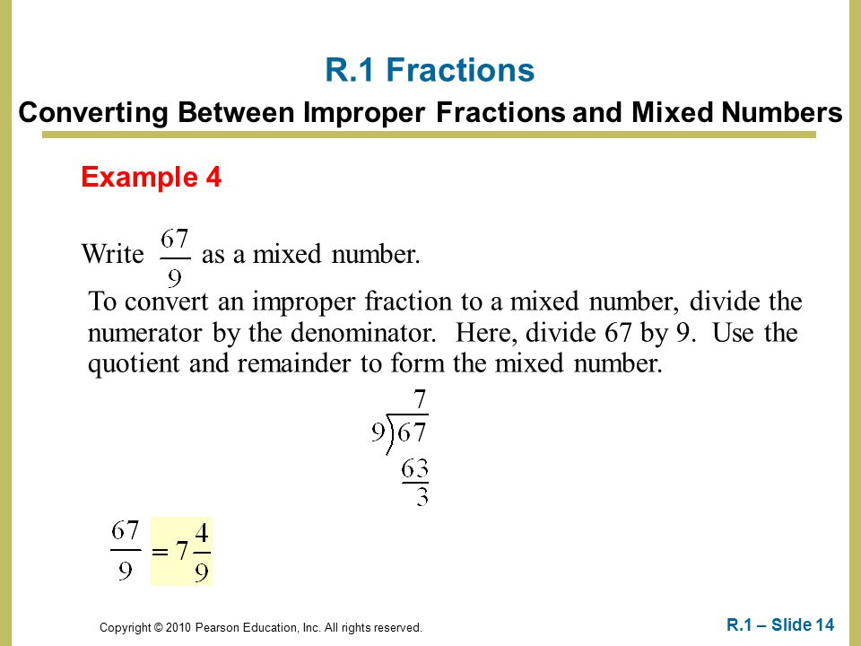 Copyright © 2010 Pearson Education, Inc. All rights reserved. R.1 – Slide 14 Example 4 Write as a mixed number. R.1 Fractions Converting Between Impro