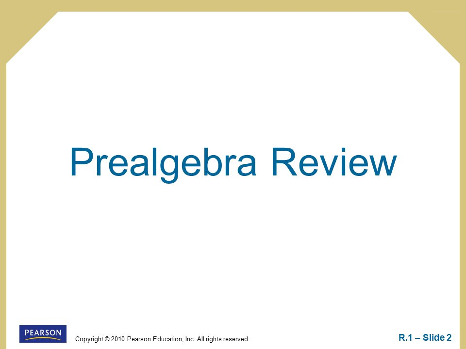 Copyright © 2010 Pearson Education, Inc. All rights reserved. R.1 – Slide 2 Prealgebra Review