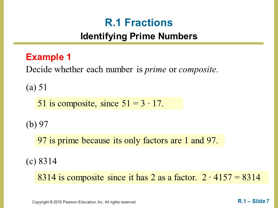 Copyright © 2010 Pearson Education, Inc. All rights reserved. R.1 – Slide 7 Example 1 Decide whether each number is prime or composite. R.1 Fractions