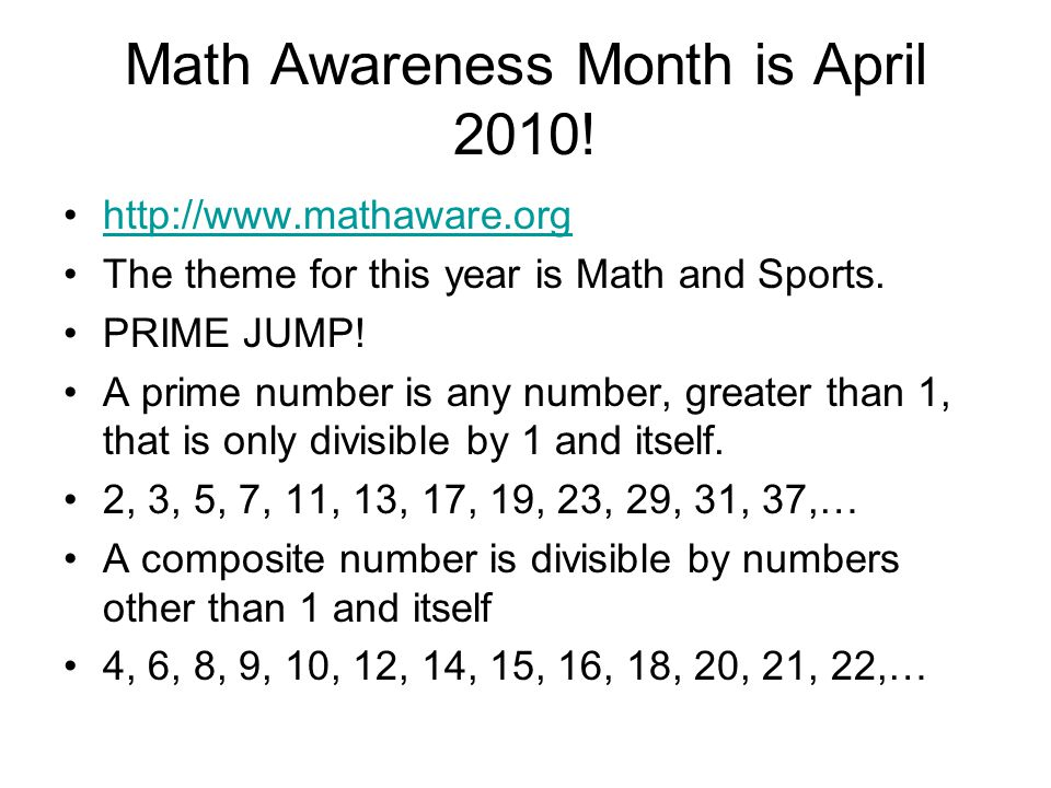 Math Awareness Month is April 2010! http://www.mathaware.org The theme for this year is Math and Sports. PRIME JUMP! A prime number is any number, gre