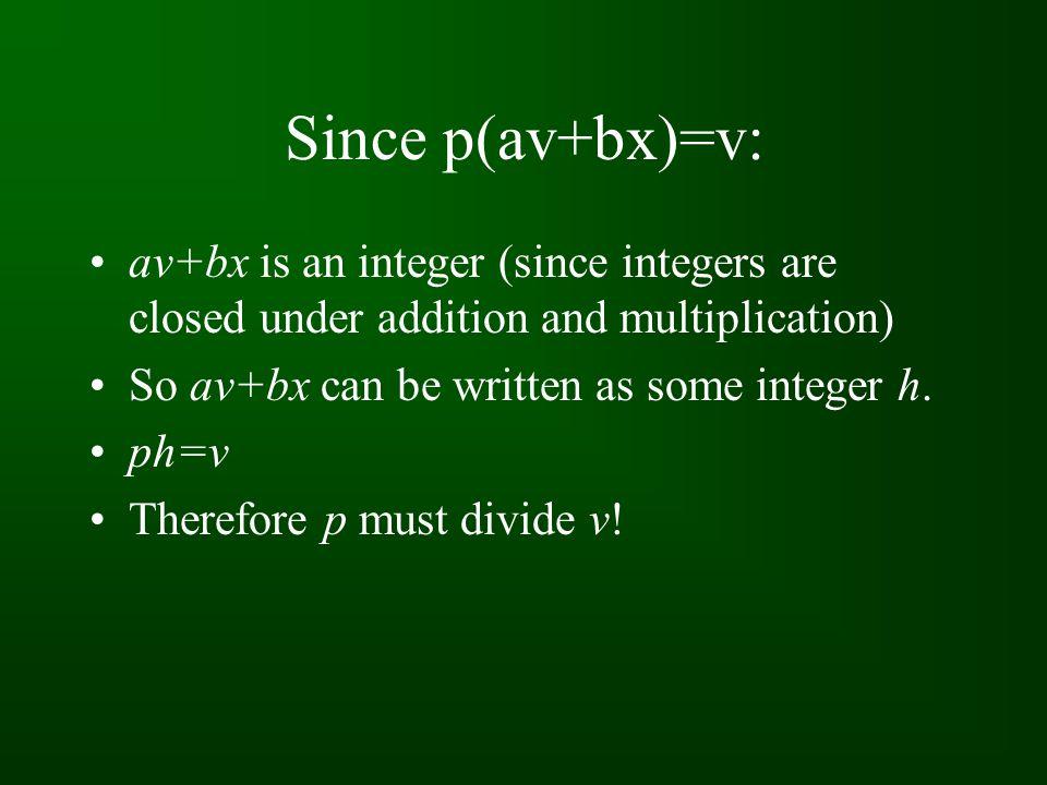 Assume p does not divide u: Then p and u are relatively prime So pa+ub=1 pav+ubv=v (multiply through by v) px=uv (since p divides uv, some x exists such that px=uv) pav+bpx=v p(av+bx)=v