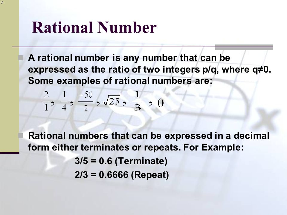 Conditions (Terminate) The conditions for a rational numbers to terminate is: A fraction (in simplest form/lowest terms) terminates in its decimal form, if the prime factors of the denominator are only 2's and 5's or a product of prime factors of 2's and 5's.